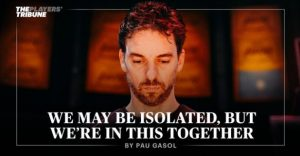 """""""We may be isolated, but we´re in this together"""", by Pau Gasol 11"""
